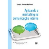 APLICANDO O MARKETING NA COMUNICAÇÃO INTERNA - Renato Jimenez Marianno